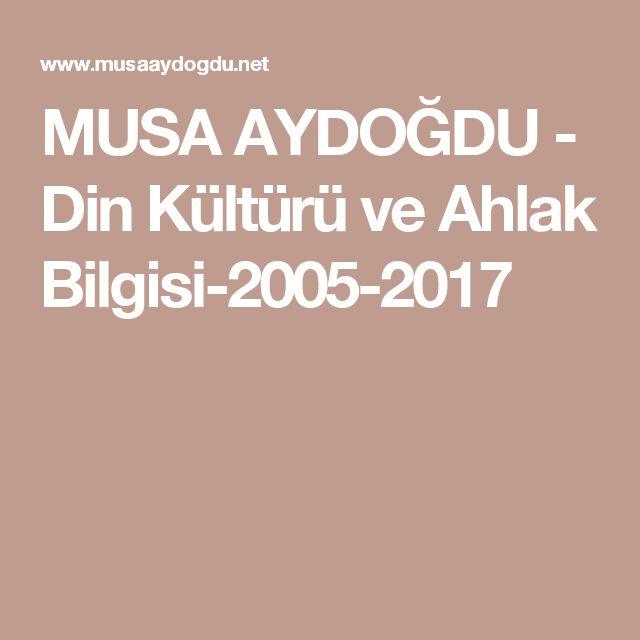 MUSA AYDOĞDU - Din Kültürü ve Ahlak Bilgisi-2005-2017