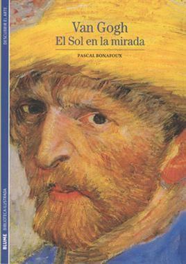 #Arte / Artistas #BibliotecaIlustrada VAN GOGH. EL SOL EN LA MIRADA - Pascal Bonafoux #Blume