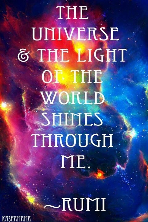 The Universe & the Light of the World Shines through me ... Rumi