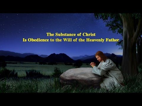 The Substance of Christ Is Obedience to the Will of the Heavenly Father (Selected Passage)|The Church of Almighty God