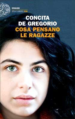 Concita De Gregorio, Cosa pensano le ragazze, Stile Libero Big - DISPONIBILE ANCHE IN E-BOOK