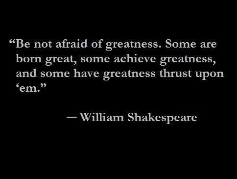 some are born great some achieve greatness and some have greatness thrust upon them Interpret shakespeare's quote some are born great others achieve greatness and some have greatness thrust upon them.