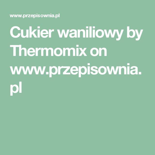 Cukier waniliowy by Thermomix  on www.przepisownia.pl