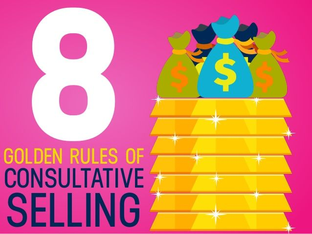 8 Golden Rules to Consultative Selling by Tom Abbott, Soco Selling