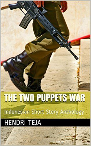 THE TWO PUPPETS WAR: Indonesian Short Story Anthology by Hendri Teja, http://www.amazon.co.uk/dp/B00IE8QV8A/ref=cm_sw_r_pi_dp_LH9Pvb1Q77ZQN/275-9709373-0357060