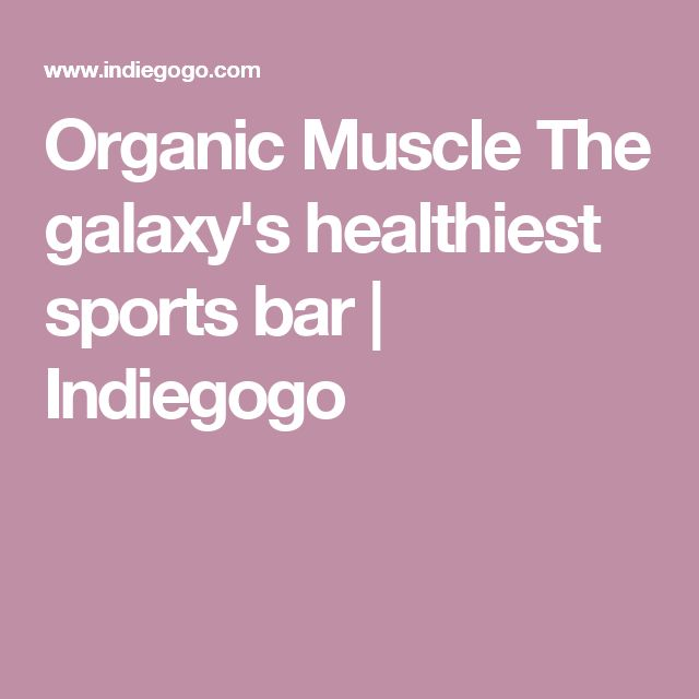 Organic Muscle  The galaxy's healthiest sports bar   Indiegogo