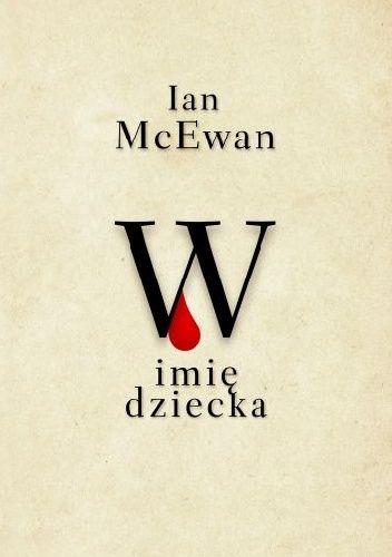 W imię dziecka - Ian McEwan (248958) - Lubimyczytać.pl