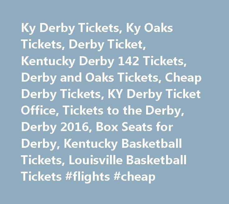 Ky Derby Tickets, Ky Oaks Tickets, Derby Ticket, Kentucky Derby 142 Tickets, Derby and Oaks Tickets, Cheap Derby Tickets, KY Derby Ticket Office, Tickets to the Derby, Derby 2016, Box Seats for Derby, Kentucky Basketball Tickets, Louisville Basketball Tickets #flights #cheap http://tickets.remmont.com/ky-derby-tickets-ky-oaks-tickets-derby-ticket-kentucky-derby-142-tickets-derby-and-oaks-tickets-cheap-derby-tickets-ky-derby-ticket-office-tickets-to-the-derby-derby-2016-box-seats-for-derby-2…