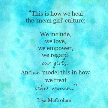 Getting rid of the mean girl culture; embrace and empower Callie; create a space for her and be a better role model