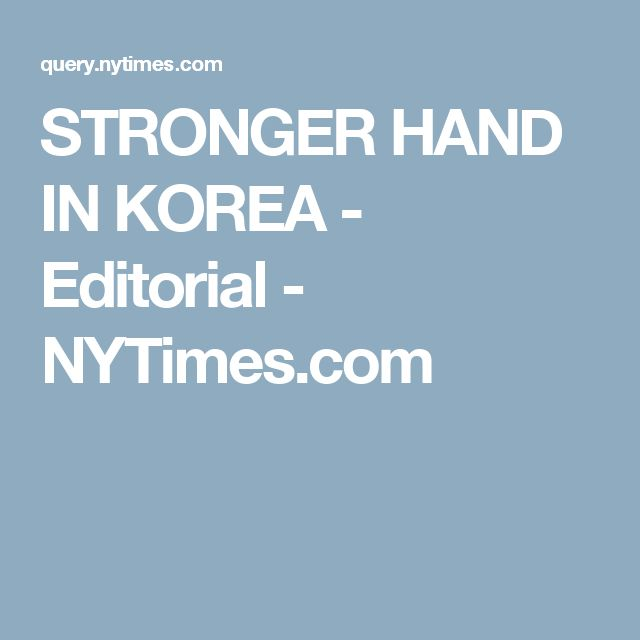 STRONGER HAND IN KOREA - Editorial - NYTimes.com