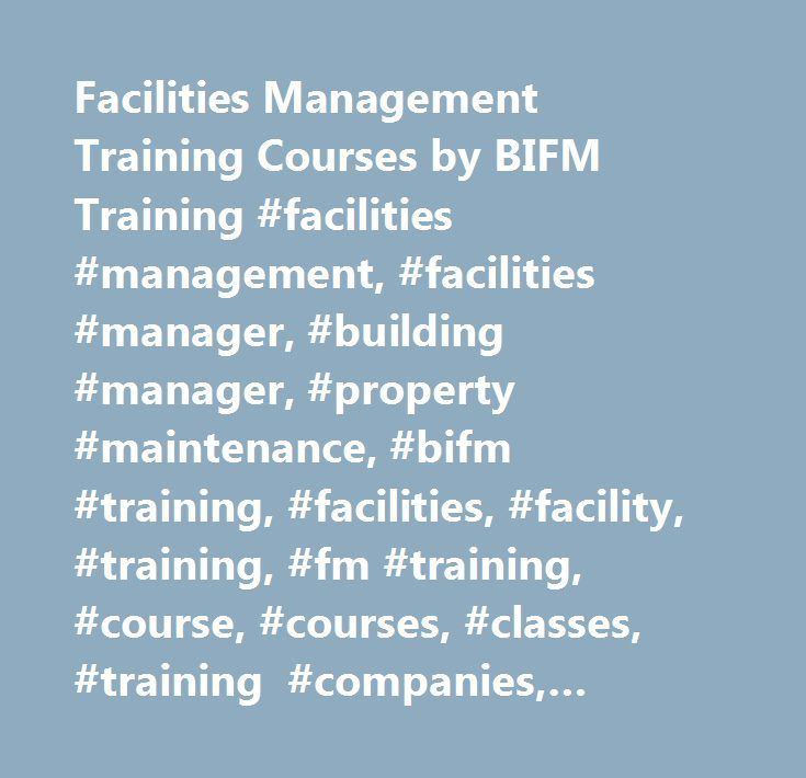 Facilities Management Training Courses by BIFM Training #facilities #management, #facilities #manager, #building #manager, #property #maintenance, #bifm #training, #facilities, #facility, #training, #fm #training, #course, #courses, #classes, #training #companies, #business #training, #staff #training, #customer, #space #planning, #health # # #safety, #bifm #training, #learning # # #development, #learning, #development, #skills, #cpd, #property, #training #programmes, #training #services…
