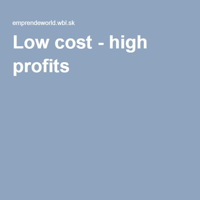 Low cost - high profits