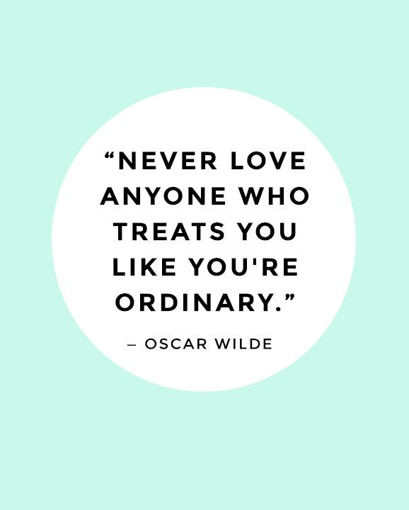 """""""Never love anyone who treats you like you're ordinary"""" oscar wilde #quote #inspiration 101 love quotes"""