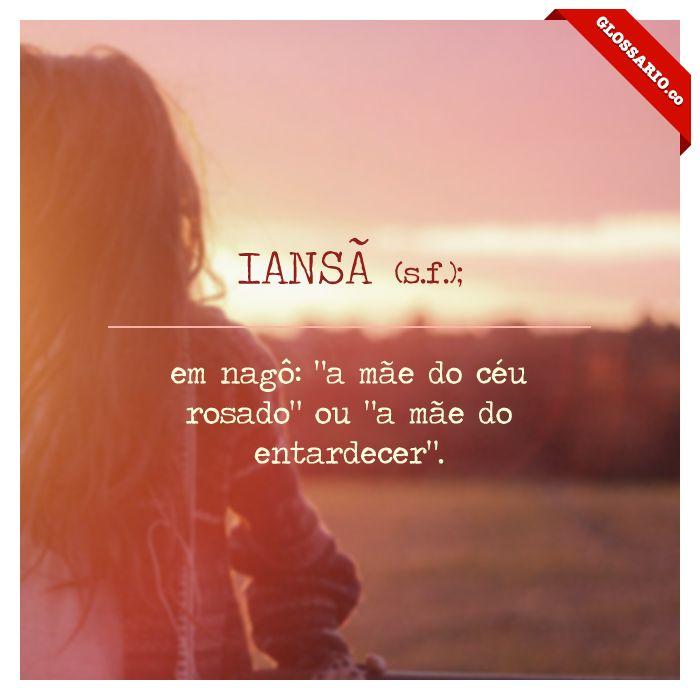 """IANSÃ (s.f.); em nagô: """"a mãe do céu rosado"""" ou """"a mãe do entardecer""""."""