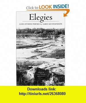 Elegies and Other Poems (9780811214414) Lars Gustafsson, Christopher Middleton, Yvonne L. Sandstroem, Bill Brookshire, Philip Martin , ISBN-10: 0811214419  , ISBN-13: 978-0811214414 ,  , tutorials , pdf , ebook , torrent , downloads , rapidshare , filesonic , hotfile , megaupload , fileserve