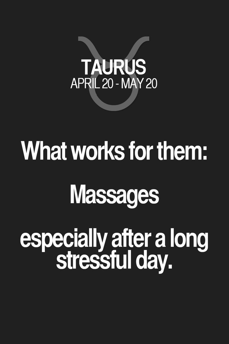 Daily Horoscope Taureau- What works for them: Massages especially after a long stressful day. Taurus | Ta