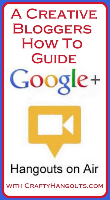 Crafty Hangouts: The Creative Bloggers Guide to Hosting a Hangout On Air on Google Plus