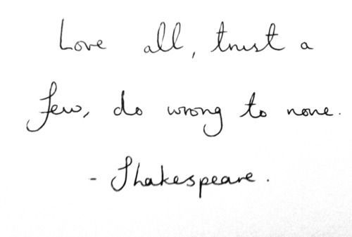 Love all, trust a few, do wrong to none - Shakespeare #quotes #literature