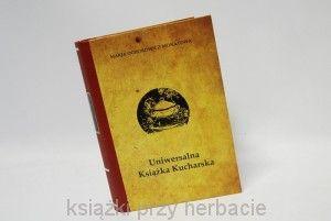 Uniwersalna książka kucharska - Ochorowicz-Monatowa Maria (reprint książki z 1926 r.)