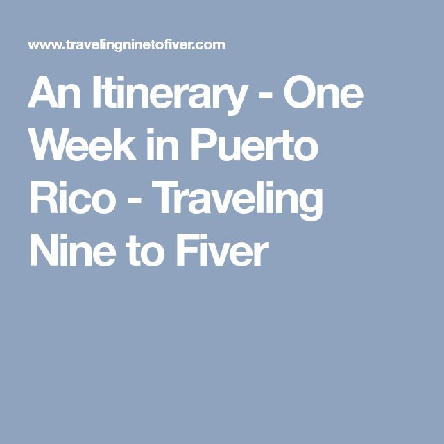 An Itinerary - One Week in Puerto Rico - Traveling Nine to Fiver