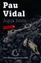 Aigua bruta_Pau Vidal (gènere detectivesc, amb  elements filològics, biològics i sociològics, trama ecologista i ecolingüista)