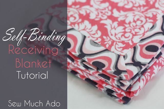 Sew Much Ado: Self Binding Receiving Blanket Tutorial - This Looks Awesome And So Easy!