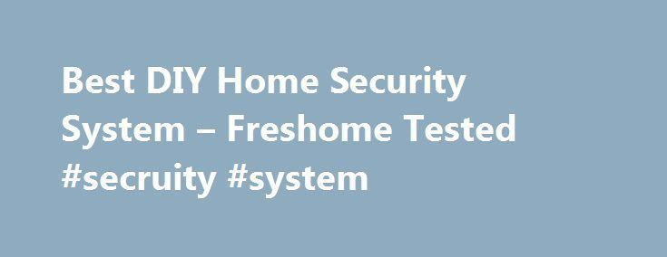 Best DIY Home Security System – Freshome Tested #secruity #system http://malta.nef2.com/best-diy-home-security-system-freshome-tested-secruity-system/  # The 5 Best DIY Home Security Systems Well said. Security is necessary for all human and their assets and do you need a CCTV camera for your security. These are all great ways to keep the home safe, but I think there is one more relatively cheap way to keep people out. Security doors have gotten more and more stylish these days, and they can