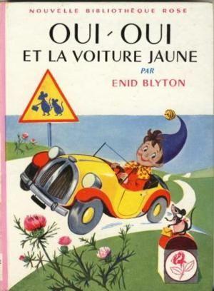 Enid Blyton - (Noddy) : Oui-Oui et la voiture jaune - 1949 - Publié en France en 1962…ღ…reépinglé par Maurie Daboux….ღ.