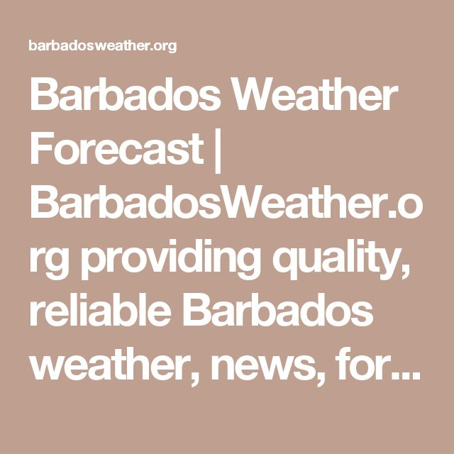 Barbados Weather Forecast | BarbadosWeather.org providing quality, reliable Barbados weather, news, forecasts and ocean information.