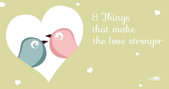 8 Things that make Love stronger and loyal