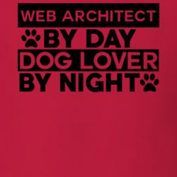 Web Architect By Day Dog Lover Funny Job T Shirt