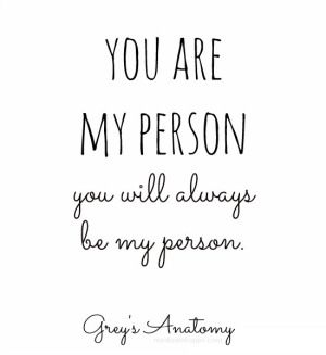 you are my person <3 -grey's anatomy @Whitney Clark Jackson