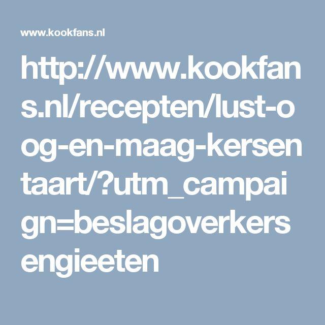 http://www.kookfans.nl/recepten/lust-oog-en-maag-kersentaart/?utm_campaign=beslagoverkersengieeten