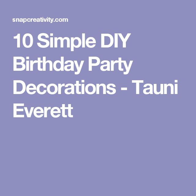 10 Simple DIY Birthday Party Decorations - Tauni Everett