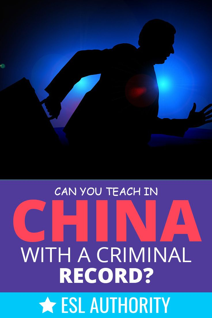 Can You Teach In China With A Criminal Record Understanding The Visa Check Criminal Record Teaching Criminal