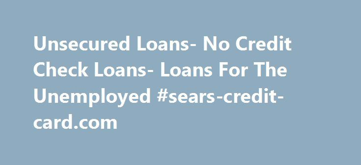 Unsecured Loans- No Credit Check Loans- Loans For The Unemployed #sears-credit-card.com http://credit.remmont.com/unsecured-loans-no-credit-check-loans-loans-for-the-unemployed-sears-credit-card-com/  #no credit check unsecured loans # Unsecured Loans For Unemployed Do not get dishearten if you are barred from getting Read More...The post Unsecured Loans- No Credit Check Loans- Loans For The Unemployed #sears-credit-card.com appeared first on Credit.
