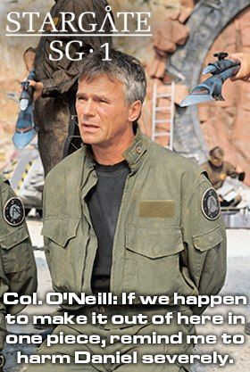 Remind me to harm Daniel severely. - Stargate SG-1