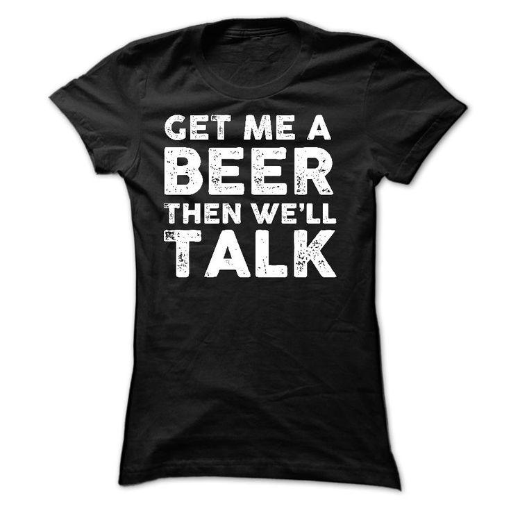 (Top Tshirt Seliing) Get Me A Beer Then Well Talk [Tshirt Sunfrog] Hoodies