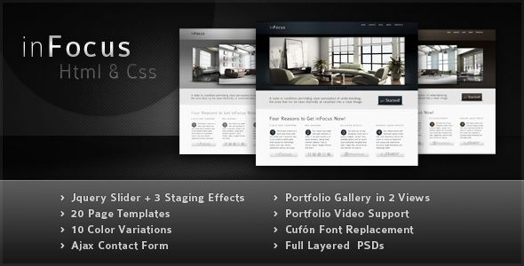 inFocus is a Powerful Professional Premium HTML /CSS Theme. It comes with an impressive jQuery homepage slider with 3 different staging effects.    inFocus also comes with 20 page templates showcasing all the design flexibility your theme has to offer, including Drop Caps, Toggle Box, Button Styles, multiple Div layouts and much more.$15
