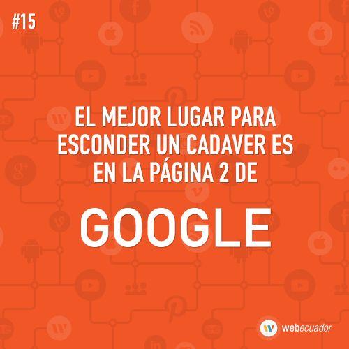 """""""El mejor lugar para esconder un cadaver es en la página 2 de Google""""   — http://web-ecuador.com"""