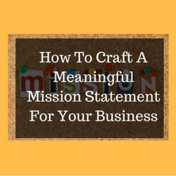 How To Craft A Meaningful Mission Statement For Your Business  http://www.craftmakerpro.com/business-tips/craft-meaningful-mission-statement-business/