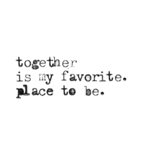 ❤️ together is my favorite place to be.