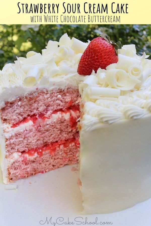 Strawberry Sour Cream Cake With White Chocolate Buttercream Recipe In 2020 Sour Cream Cake White Chocolate Buttercream Frosting White Chocolate Buttercream