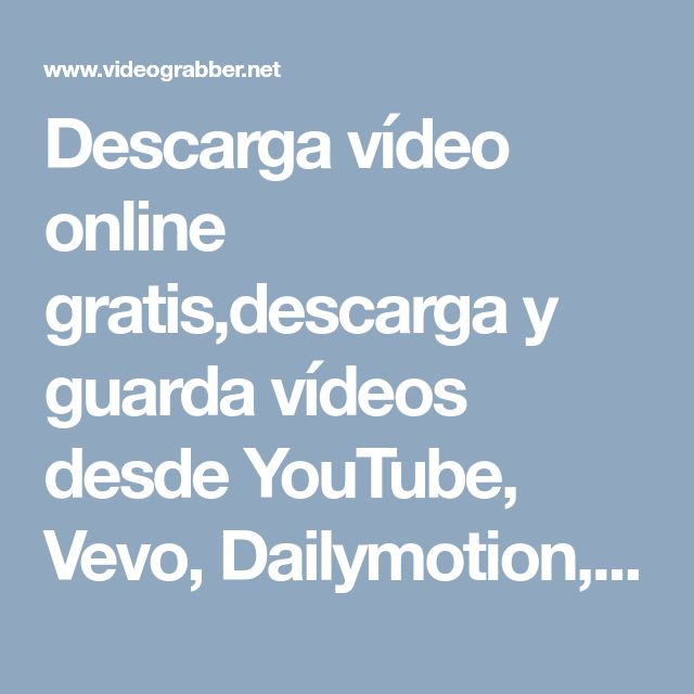 Descarga vídeo online gratis,descarga y guarda vídeos desde YouTube, Vevo, Dailymotion, Yahoo, MSN , vimeo, tu.tv