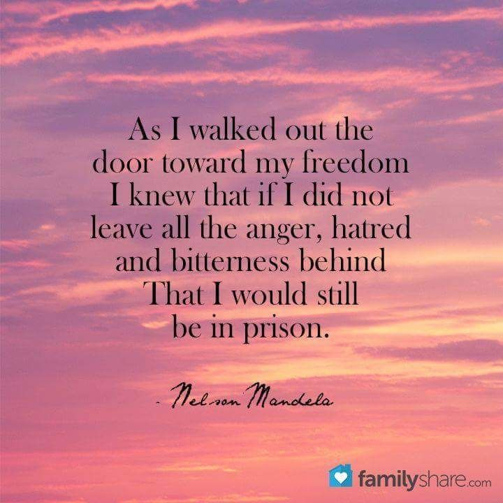"❥ ""As I walked out the door toward my freedom, I knew that if I did not leave all the anger, hatred, and bitterness behind, that I would still be in prison."" ~~Nelson Mandala"