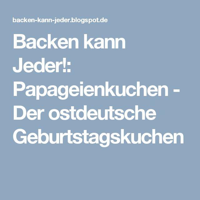 Backen kann Jeder!: Papageienkuchen - Der ostdeutsche Geburtstagskuchen