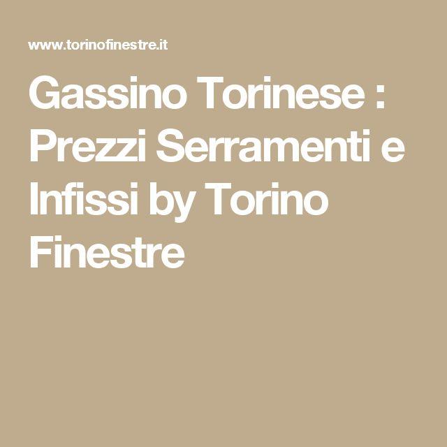 Gassino Torinese : Prezzi Serramenti e Infissi by Torino Finestre