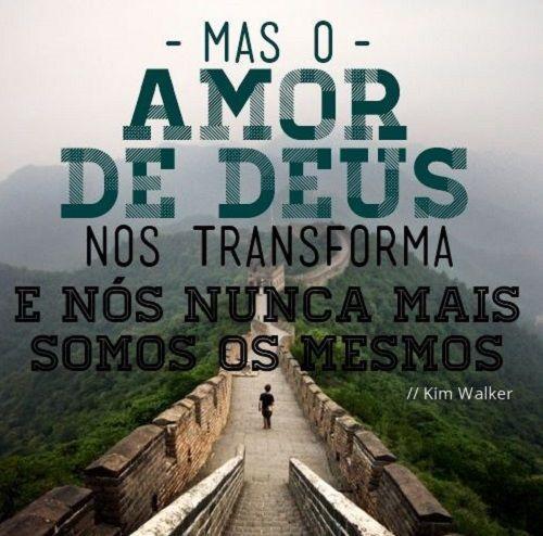 Mas o amor de Deus nos transforma e nós nunca mais somos os mesmos. Kim Walker