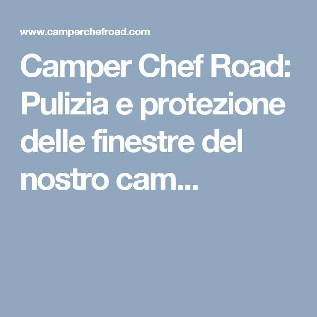 Camper Chef Road: Pulizia e protezione delle finestre del nostro cam...