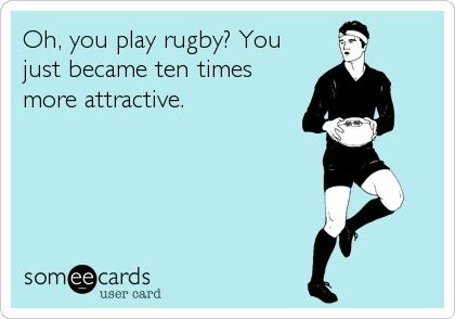 Oh, you play rugby?